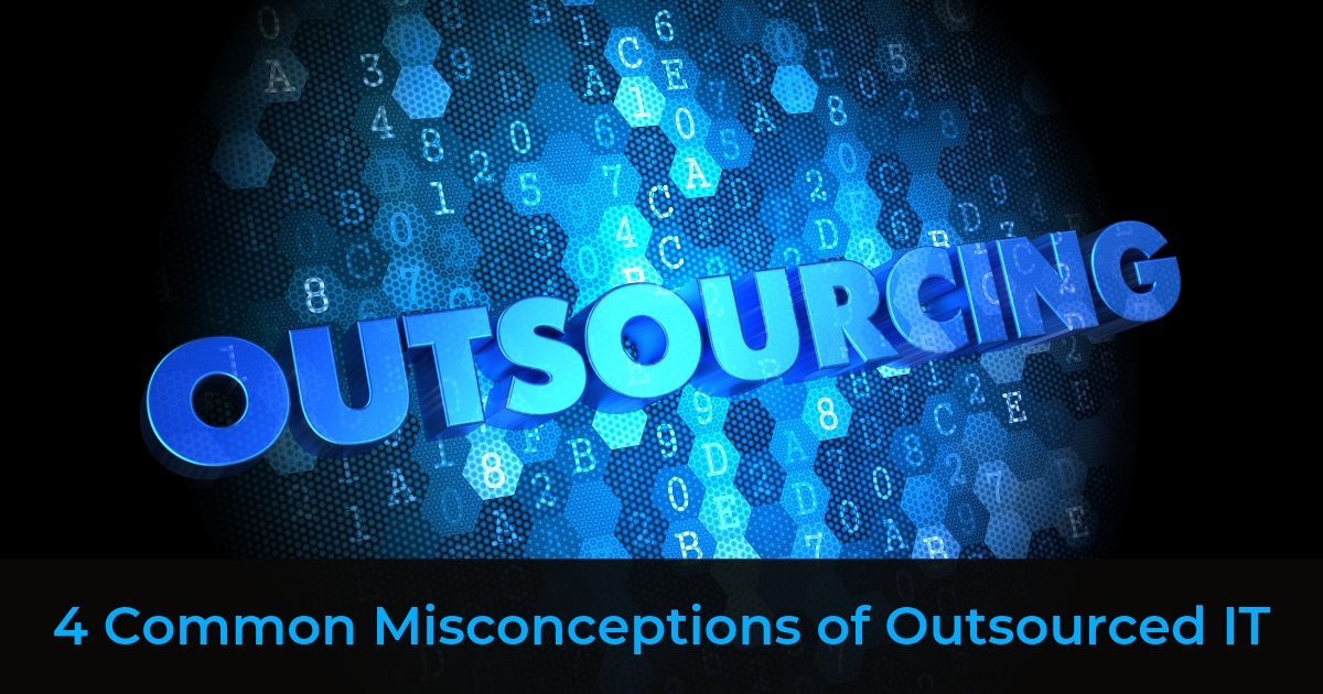 4 Common Misconceptions of Outsourced IT Services