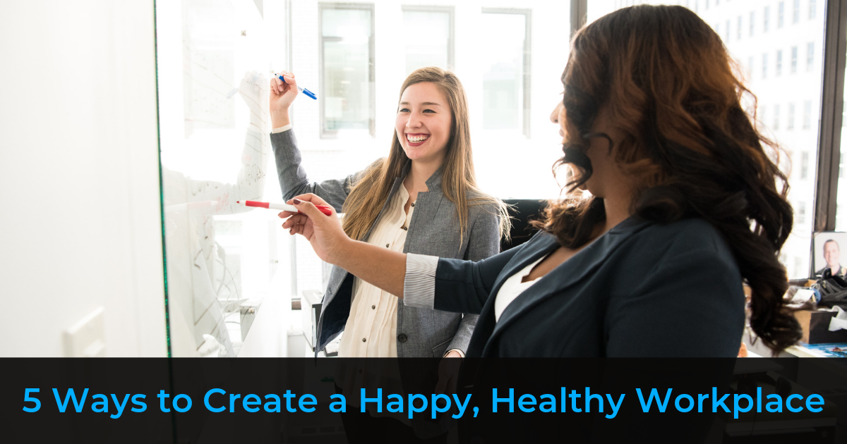 5 Ways to Create a Happy, Healthy Workplace