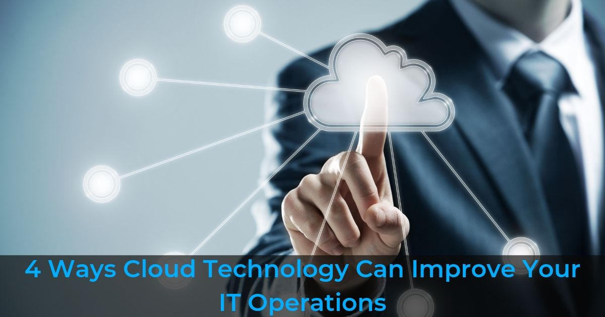 4 ways cloud technology can improve IT operations