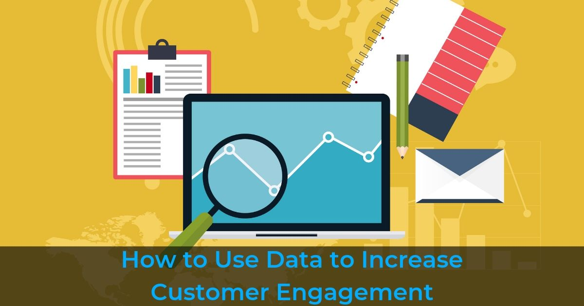 How to use data to increase customer engagement