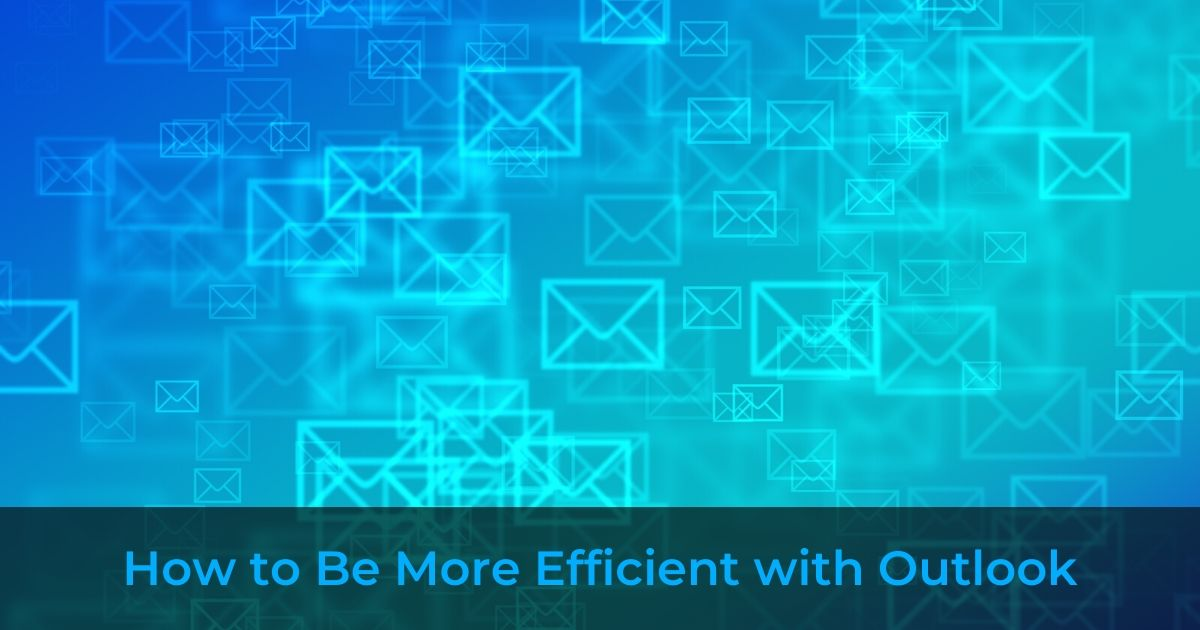 How to Be More Efficient with Outlook