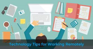 Technology Tips Working Remotely